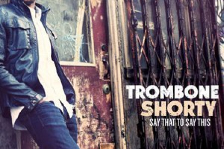 """Say That To Say This"" - Trombone Shorty [Spotify Full Album Stream]"