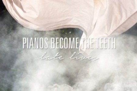 "image for article ""Late Lives"" - Pianos Become The Teeth [YouTube Official Audio Stream + Lyrics]"