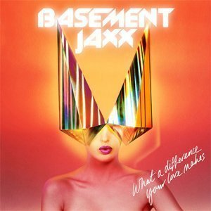 what-a-difference-your-love-makes-basement-jaxx-soundcloud