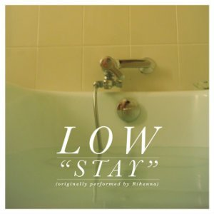 "image for article ""Stay"" (Rihanna Cover) - Low [YouTube Audio]"
