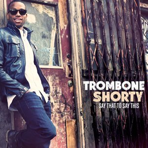 "image for article ""Say That To Say This"" - Trombone Shorty [Spotify Full Album Stream]"