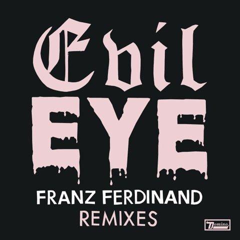 Evil-Eye-Franz-Ferdinand-Alan-Braxe-Remix