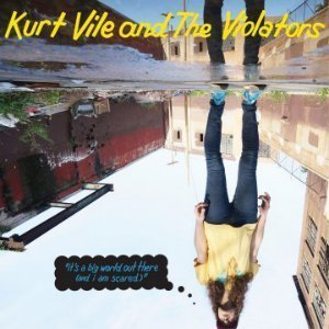 kurt-vile-its-a-big-world-out-there-and-i-am-scared