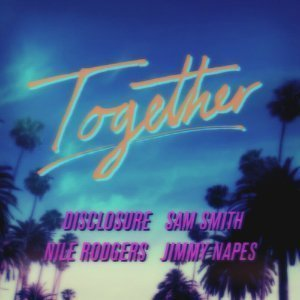 Together-Sam-Smith-Nile-Rodgers-Disclosure-Jimmy-Napes