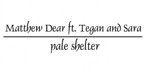 "image for article ""Pale Shelter"" - Matthew Dear ft Tegan and Sara (Tears For Fears Cover) [YouTube Audio]"