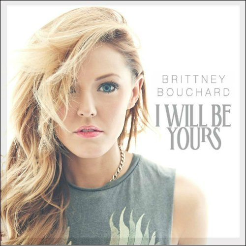 "image for article ""I Will Be Yours"" – Brittney Bouchard [ReverbNation Audio Stream + Lyrics]"