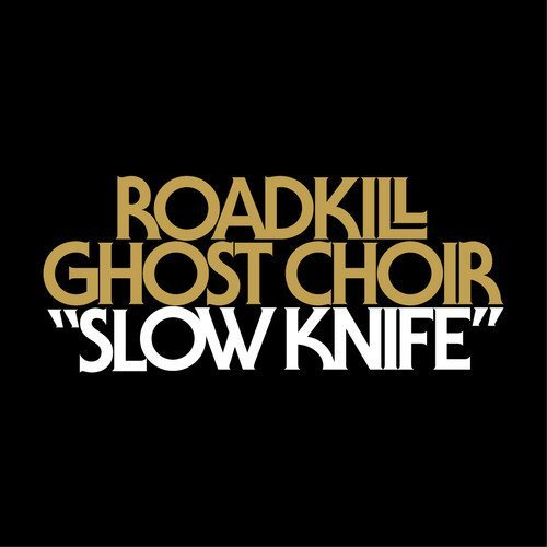 Roadkill-Ghost-Choir-Slow-Knife