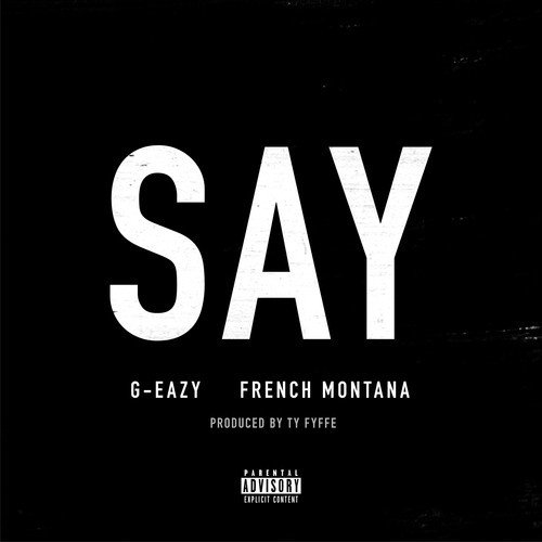 "image for article ""Say"" - G-Eazy ft French Montana [SoundCloud Audio Stream, Lyrics & Free Download]"