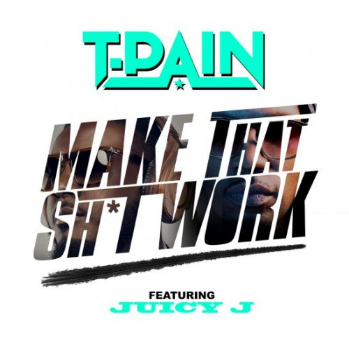 "image for article ""Make That Shit Work"" - T-Pain ft Juicy J (Prod. DJ Mustard) [Audiomack Stream]"