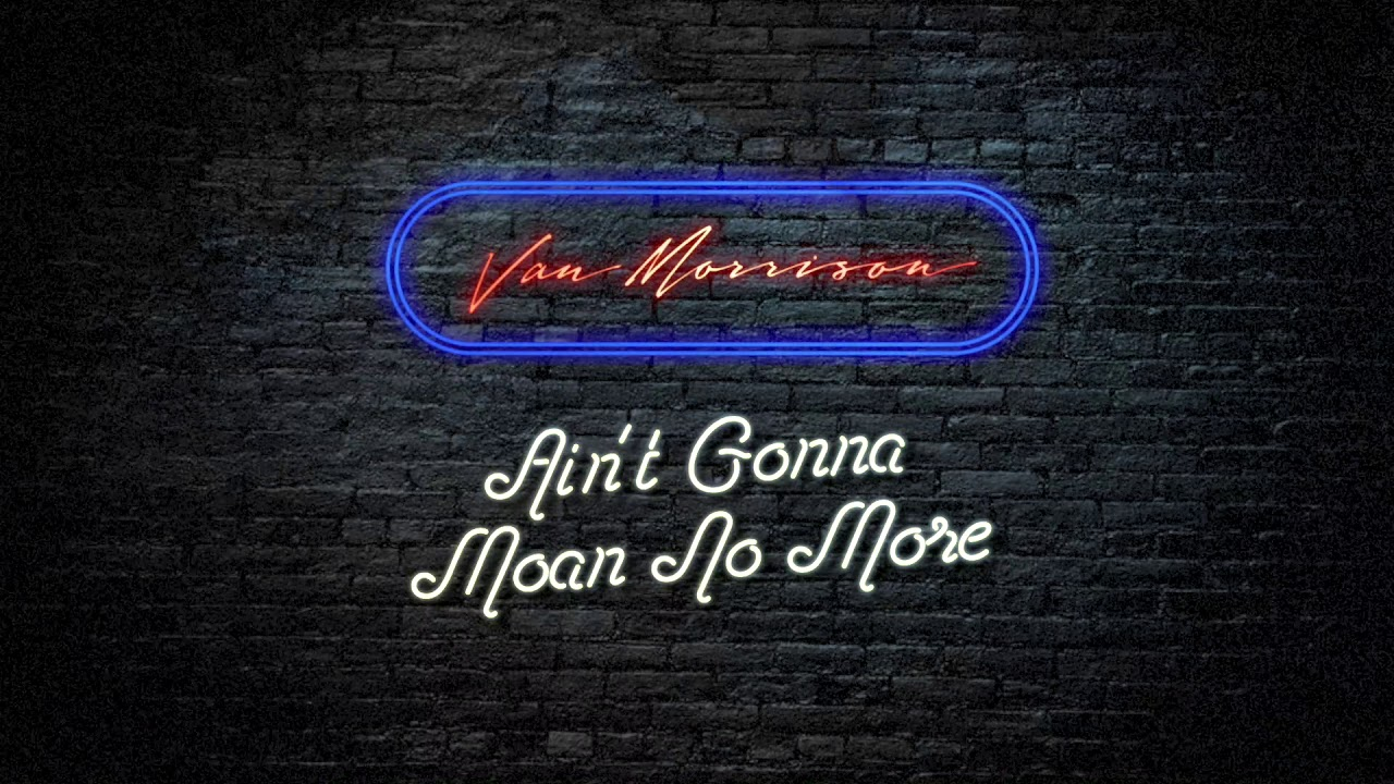 "image for article ""Ain't Gonna Moan No More"" - Van Morrison [YouTube Audio Single]"