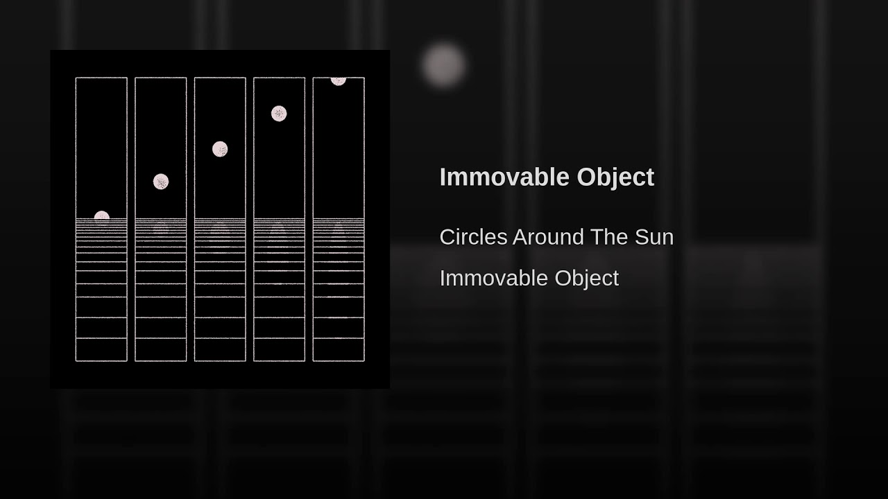"image for article ""Immovable Object"" - Circles Around The Sun [YouTube Audio Single]"