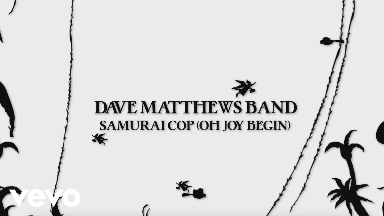 "image for article ""Samurai Cop (Oh Joy Begin)"" - Dave Matthews Band [YouTube Audio Single]"